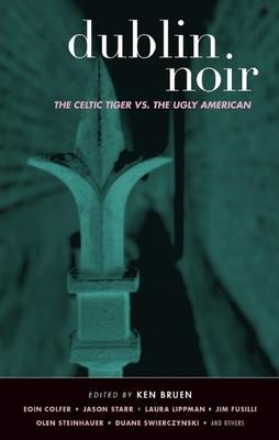 Dublin Noir: The Celtic Tiger vs. The Ugly American - Book  of the Akashic noir