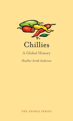Chillies: A Global History - Book  of the Edible Series