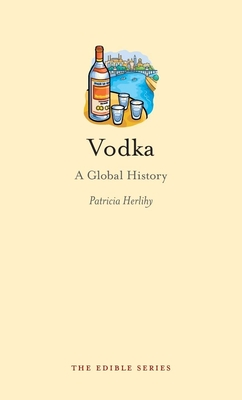 Vodka: A Global History - Book  of the Edible Series