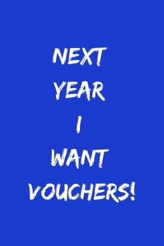 Paperback Next Year I Want Vouchers! : Funny Notebook Journal, Novelty Gift for Men and Women, Great Secret Santa Gift. Blue Lined Paperback A5 (6 X9 ) Blank Book