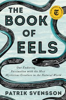 Hardcover The Book of Eels : Our Enduring Fascination with the Most Mysterious Creature in the Natural World Book