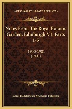 Hardcover Notes From The Royal Botanic Garden, Edinburgh V1, Parts 1-5: 1900-1901 (1901) Book