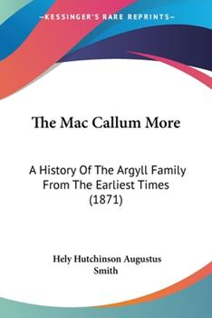 Paperback The Mac Callum More : A History of the Argyll Family from the Earliest Times (1871) Book