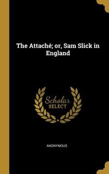 Hardcover The Attach?; or, Sam Slick in England Book