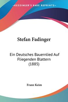 Paperback Stefan Fadinger : Ein Deutsches Bauernlied Auf Fliegenden Blattern (1885) Book