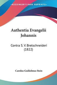 Paperback Authentia Evangelii Johannis : Contra S. V. Bretschneideri (1822) Book