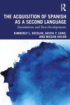 Paperback The Acquisition of Spanish as a Second Language: Foundations and New Developments Book