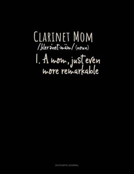 Paperback Clarinet Mom (Noun) 1. a Mom, Just Even More Remarkable : Accounts Journal Book