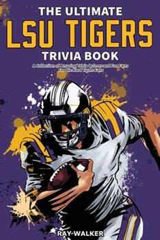 Paperback The Ultimate LSU Tigers Trivia Book: A Collection of Amazing Trivia Quizzes and Fun Facts for Die-Hard Tigers Fans! Book