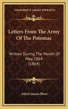 Hardcover Letters From The Army Of The Potomac: Written During The Month Of May, 1864 (1864) Book