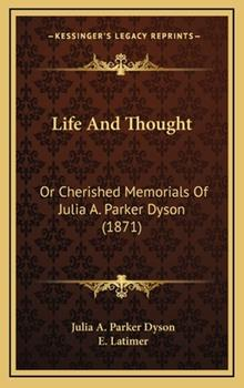 Hardcover Life and Thought : Or Cherished Memorials of Julia A. Parker Dyson (1871) Book