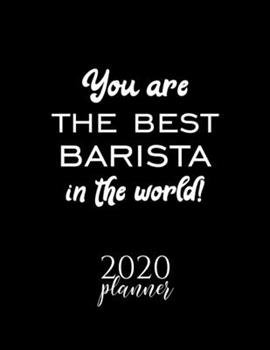 Paperback You Are The Best Barista In The World! 2020 Planner: Nice 2020 Calendar for Barista - Christmas Gift Idea for Barista - Barista Journal for 2020 - 120 Book