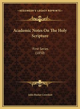 Hardcover Academic Notes on the Holy Scripture : First Series (1850) Book