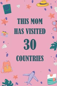 Paperback This Mom Has Visited 30 Countries : A Travel Journal to Organize Your Life and Working on Your Goals: Passeword Tracker, Gratitude Journal, to Do List, Flights Information, Expenses Tracker, Weekly Meal Planner, 120 Pages, Matte Cover Book