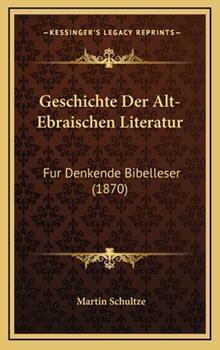 Hardcover Geschichte der Alt-Ebraischen Literatur : Fur Denkende Bibelleser (1870) Book