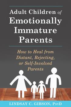 Paperback Adult Children of Emotionally Immature Parents: How to Heal from Distant, Rejecting, or Self-Involved Parents Book