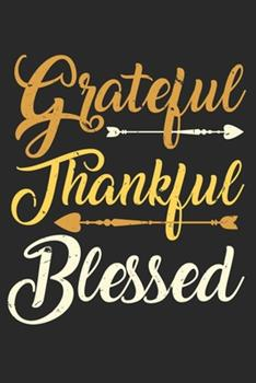 Paperback Grateful Thankful Blessed : College Ruled Grateful Thankful Blessed / Journal Gift - Large ( 6 X 9 Inches ) - 120 Pages -- Softcover Book