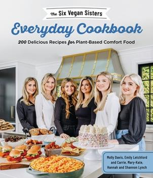 Paperback The Six Vegan Sisters Everyday Cookbook: 200 Delicious Recipes for Plant-Based Comfort Food Book