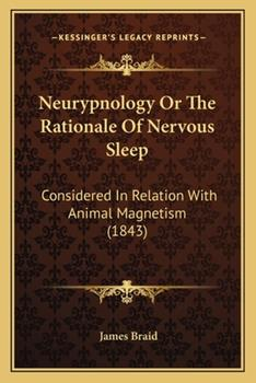 Paperback Neurypnology or the Rationale of Nervous Sleep : Considered in Relation with Animal Magnetism (1843) Book