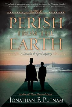 Perish from the Earth: A Lincoln and Speed Mystery - Book #2 of the A Lincoln and Speed Mystery