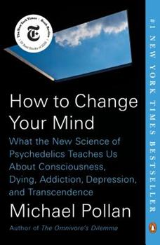 How to Change Your Mind: What the New Science of Psychedelics Teaches Us about Consciousness, Dying, Addiction, Depression, and Transcendence 0735224153 Book Cover