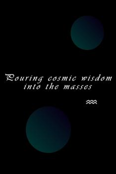 """Paperback Pouring cosmic wisdom into the masses: lined writing notebook/journal, 120 pages Size (6*9"""") the blank gift journal, astrology, Zodiac Sign, Aqua Book"""
