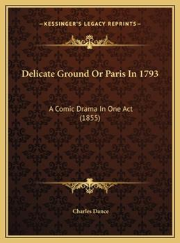 Hardcover Delicate Ground or Paris In 1793 : A Comic Drama in One Act (1855) Book