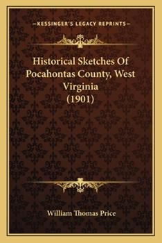 Paperback Historical Sketches Of Pocahontas County, West Virginia (1901) Book
