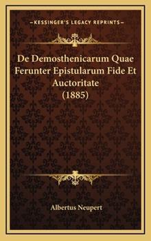 Hardcover De Demosthenicarum Quae Ferunter Epistularum Fide et Auctoritate Book