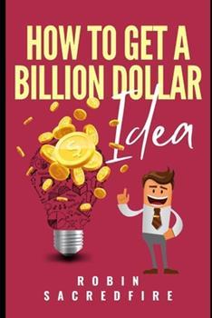 Paperback How to Get A Billion Dollar Idea Book