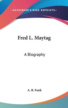 Hardcover Fred L. Maytag: A Biography Book