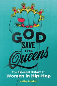 Hardcover God Save the Queens: The Essential History of Women in Hip-Hop Book