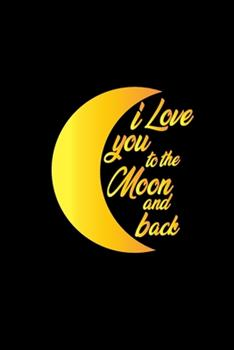 Paperback I Love You to the Moon and Back : Black Lined Love Journal Gift for Someone You Love- 6x9 120 Pages Book