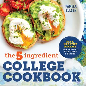 Paperback The 5-Ingredient College Cookbook: Easy, Healthy Recipes for the Next Four Years & Beyond Book