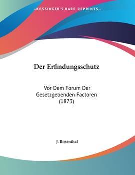 Paperback Der Erfindungsschutz : Vor Dem Forum der Gesetzgebenden Factoren (1873) Book