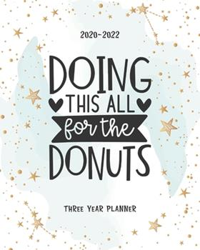 Paperback Doing This All For The Donuts: 3 Year Appointment Calendar Business Planner Agenda Schedule Organizer Logbook Journal 36 Months Password Tracker To D Book