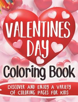 Paperback Valentine's Day Coloring Book: Discover And Enjoy A Variety Of Coloring Pages For Kids: Discover And Enjoy A Variety Of Coloring Pages For Kids Book