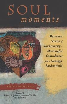 Soul Moments: Marvelous Stories of Synchronicity-Meaningful Coincidences from a Seemingly Random World 1573240796 Book Cover