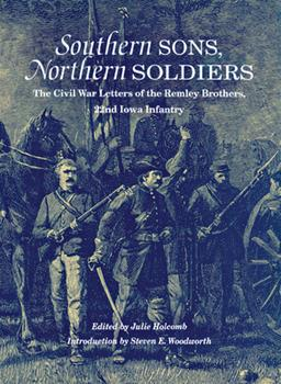Southern Sons, Northern Soldiers: The Civil War Letters of the Remley Brothers, 22nd Iowa Infantry 0875803199 Book Cover