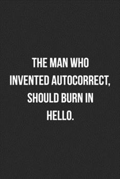 Paperback The Man Who Invented Autocorrect Should Burn in Hello : Funny Blank Lined Journal Novelty Gag Gift for Adults Book