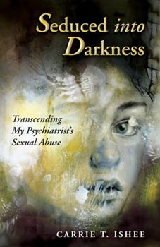 Paperback Seduced Into Darkness: Transcending My Psychiatrist's Sexual Abuse Book