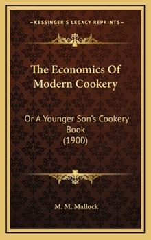 Hardcover The Economics of Modern Cookery : Or A Younger Son's Cookery Book (1900) Book
