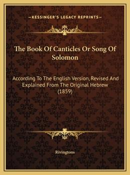 Hardcover The Book Of Canticles Or Song Of Solomon: According To The English Version, Revised And Explained From The Original Hebrew (1859) Book