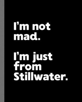 Paperback I'm not mad. I'm just from Stillwater.: A Fun Composition Book for a Native Stillwater, OK Resident and Sports Fan Book