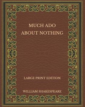 Paperback Much Ado about Nothing - Large Print Edition [Large Print] Book