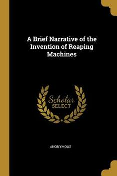 Paperback A Brief Narrative of the Invention of Reaping Machines Book