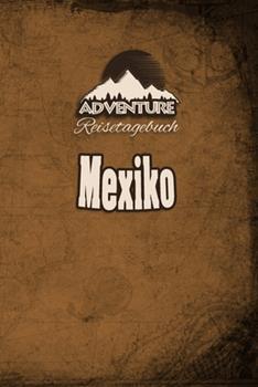 Paperback Adventure Reisetagebuch - Mexiko: Reiseplaner | Reisejournal für deine Reiseerinnerungen. Mit Reisezitaten, Reisedaten, Packliste, To-Do-Liste, ... Erlebnisse und Momente. (German Edition) [German] Book