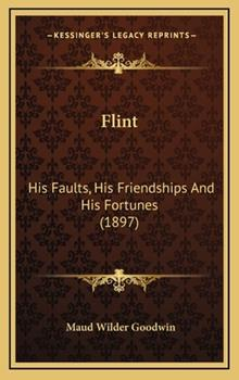 Hardcover Flint : His Faults, His Friendships and His Fortunes (1897) Book