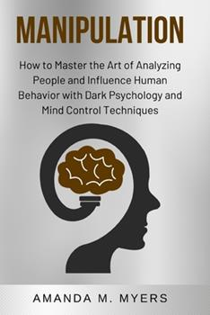 Paperback Manipulation: How to Master the Art of Analyzing People and Influence Human Behavior with Dark Psychology and Mind Control Technique Book