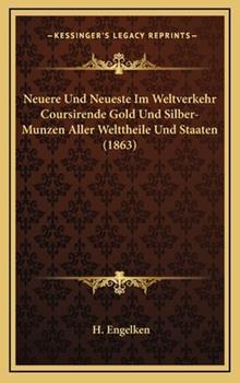 Hardcover Neuere und Neueste Im Weltverkehr Coursirende Gold und Silber-Munzen Aller Welttheile und Staaten Book